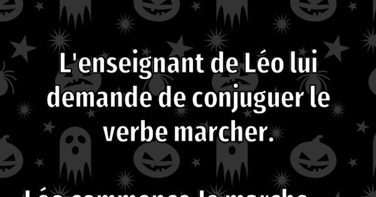 L Enseignant De Leo Lui Demande De Conjuguer Le Verbe Marcher Blagues Et Les Meilleures Images Droles